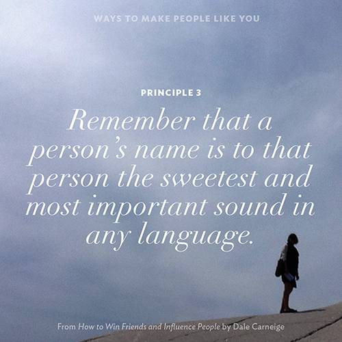 Principle 3 Remember that a person's name is to that person the sweetest and most important sound in any language.